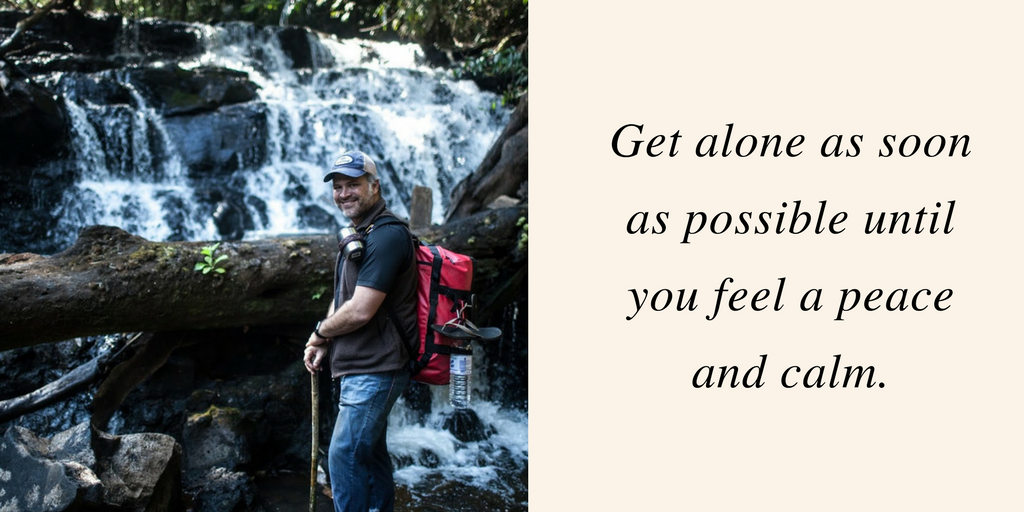 Get alone as soon as possible until you feel a peace and calm.
